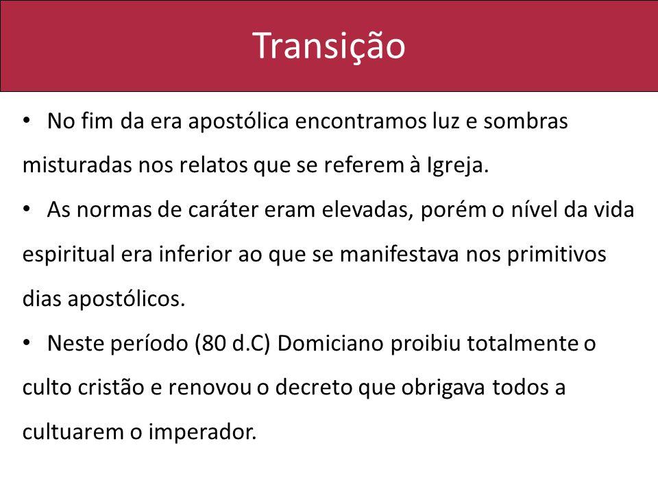 Transição No fim da era apostólica encontramos luz e sombras misturadas nos relatos que se referem à Igreja. As normas de caráter eram elevadas, porém