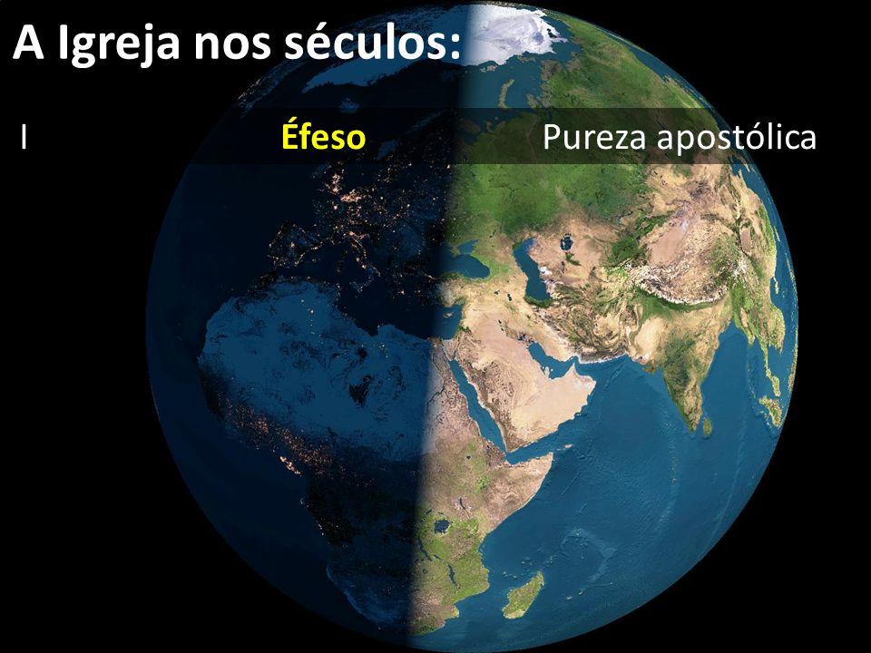 I Éfeso Pureza apostólica A Igreja nos séculos: