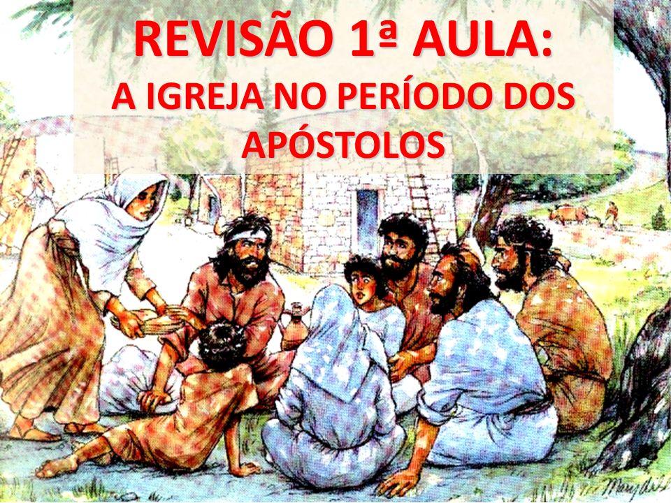 REVISÃO 1ª AULA: A IGREJA NO PERÍODO DOS APÓSTOLOS