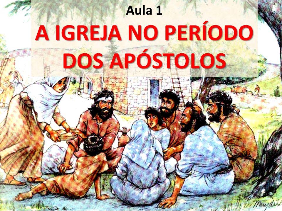 Aula 1 A IGREJA NO PERÍODO DOS APÓSTOLOS