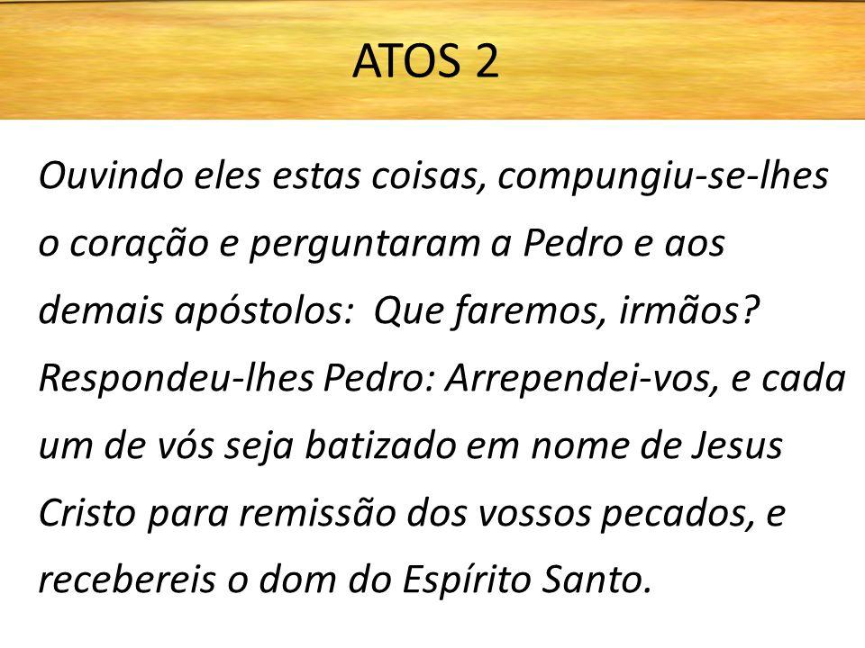 Ouvindo eles estas coisas, compungiu-se-lhes o coração e perguntaram a Pedro e aos demais apóstolos: Que faremos, irmãos? Respondeu-lhes Pedro: Arrepe