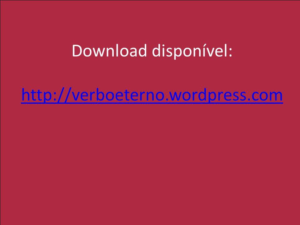 Download disponível: http://verboeterno.wordpress.com http://verboeterno.wordpress.com