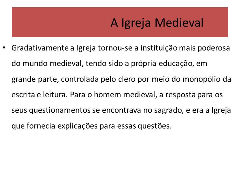 A Igreja Medieval Gradativamente a Igreja tornou-se a instituição mais poderosa do mundo medieval, tendo sido a própria educação, em grande parte, con
