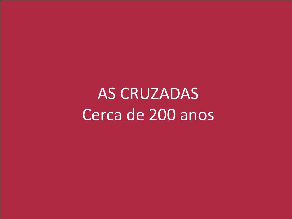 AS CRUZADAS Cerca de 200 anos