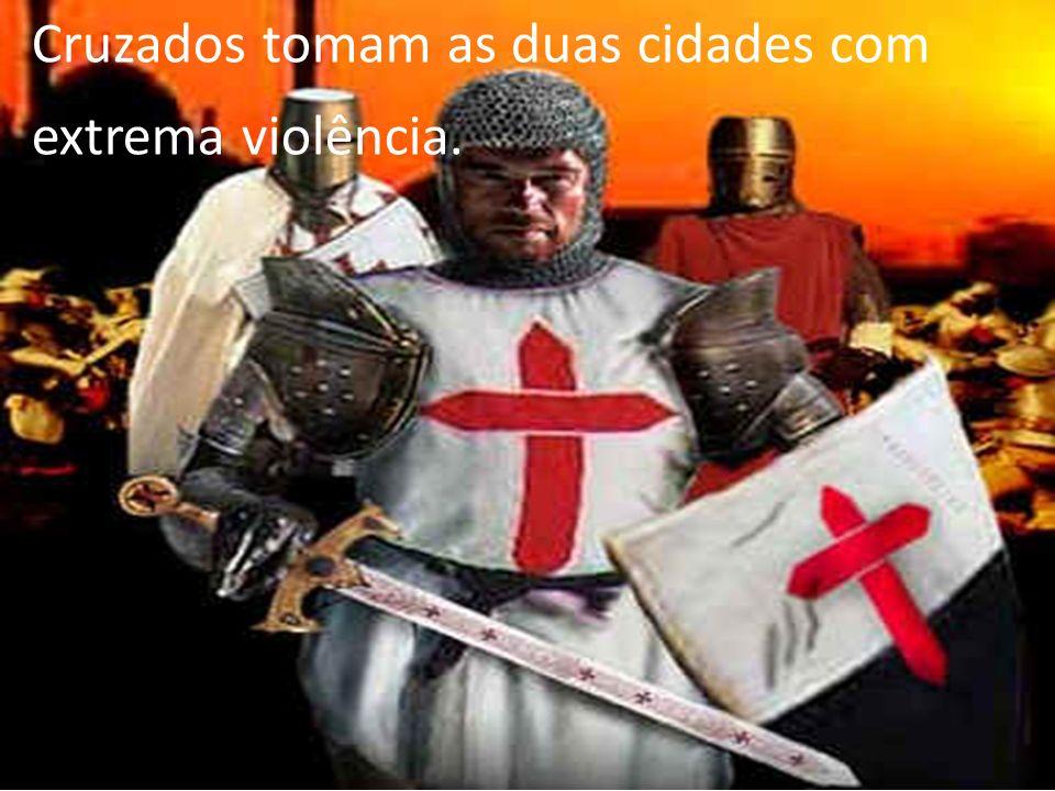 Cruzados tomam as duas cidades com extrema violência.