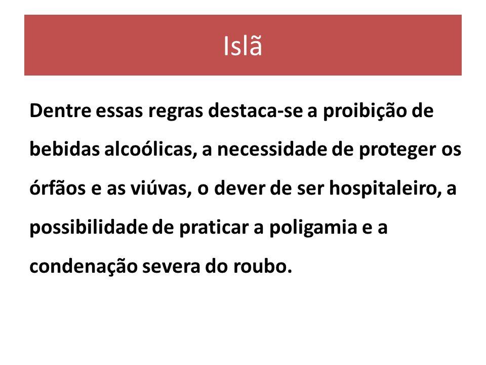 Islã Dentre essas regras destaca-se a proibição de bebidas alcoólicas, a necessidade de proteger os órfãos e as viúvas, o dever de ser hospitaleiro, a
