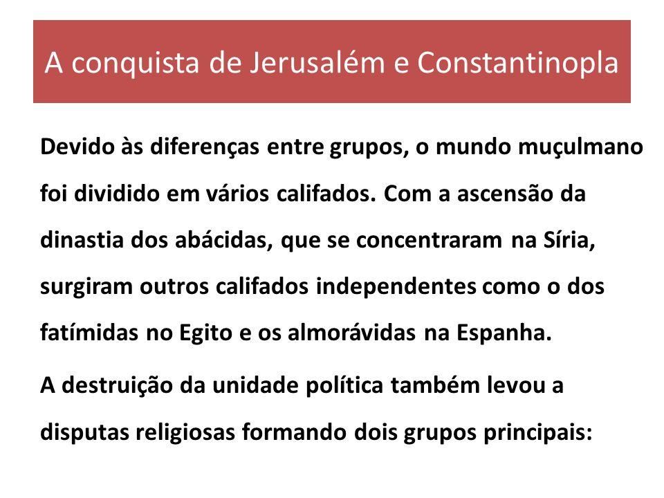 A conquista de Jerusalém e Constantinopla Devido às diferenças entre grupos, o mundo muçulmano foi dividido em vários califados. Com a ascensão da din