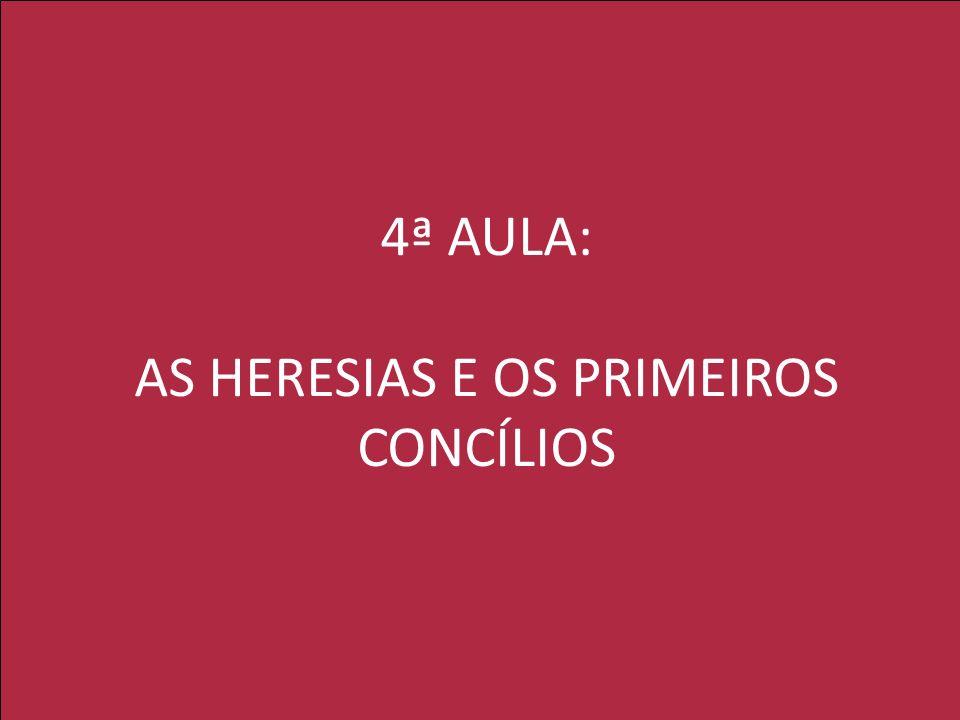 4ª AULA: AS HERESIAS E OS PRIMEIROS CONCÍLIOS