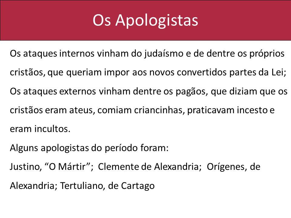 Os Apologistas Os ataques internos vinham do judaísmo e de dentre os próprios cristãos, que queriam impor aos novos convertidos partes da Lei; Os ataq