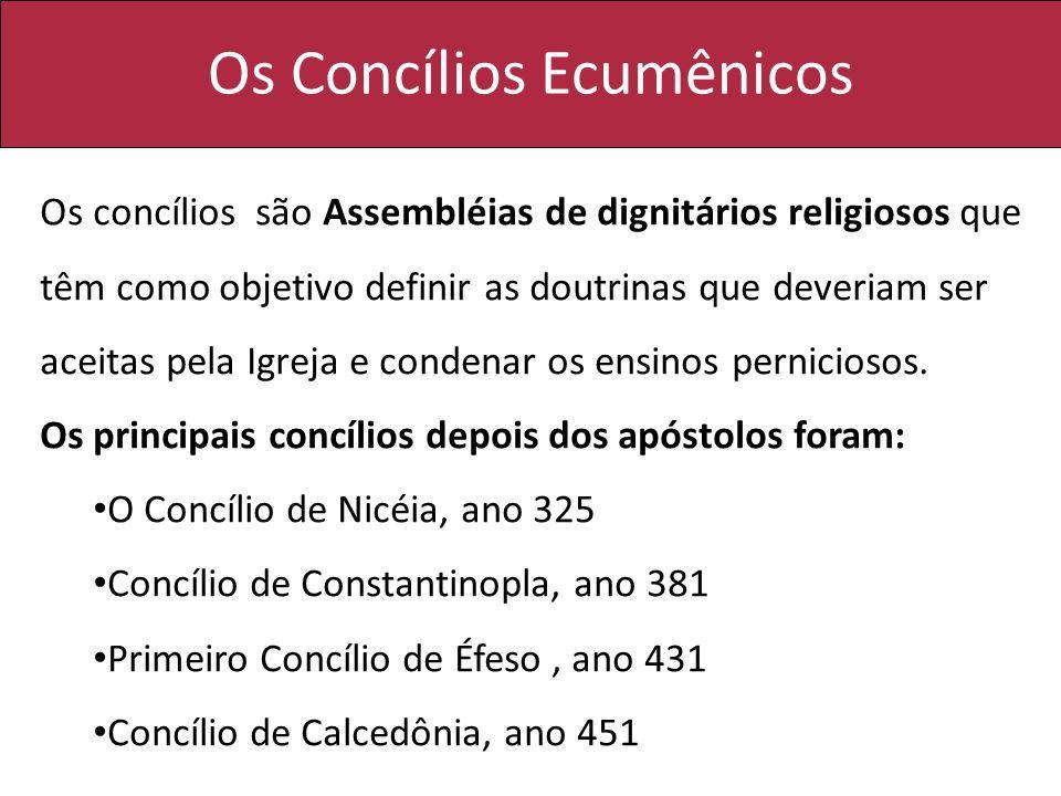 Os Concílios Ecumênicos Os concílios são Assembléias de dignitários religiosos que têm como objetivo definir as doutrinas que deveriam ser aceitas pel
