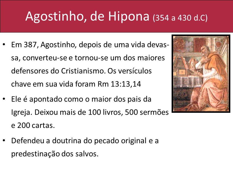 Agostinho, de Hipona (354 a 430 d.C) Em 387, Agostinho, depois de uma vida devas- sa, converteu-se e tornou-se um dos maiores defensores do Cristianis