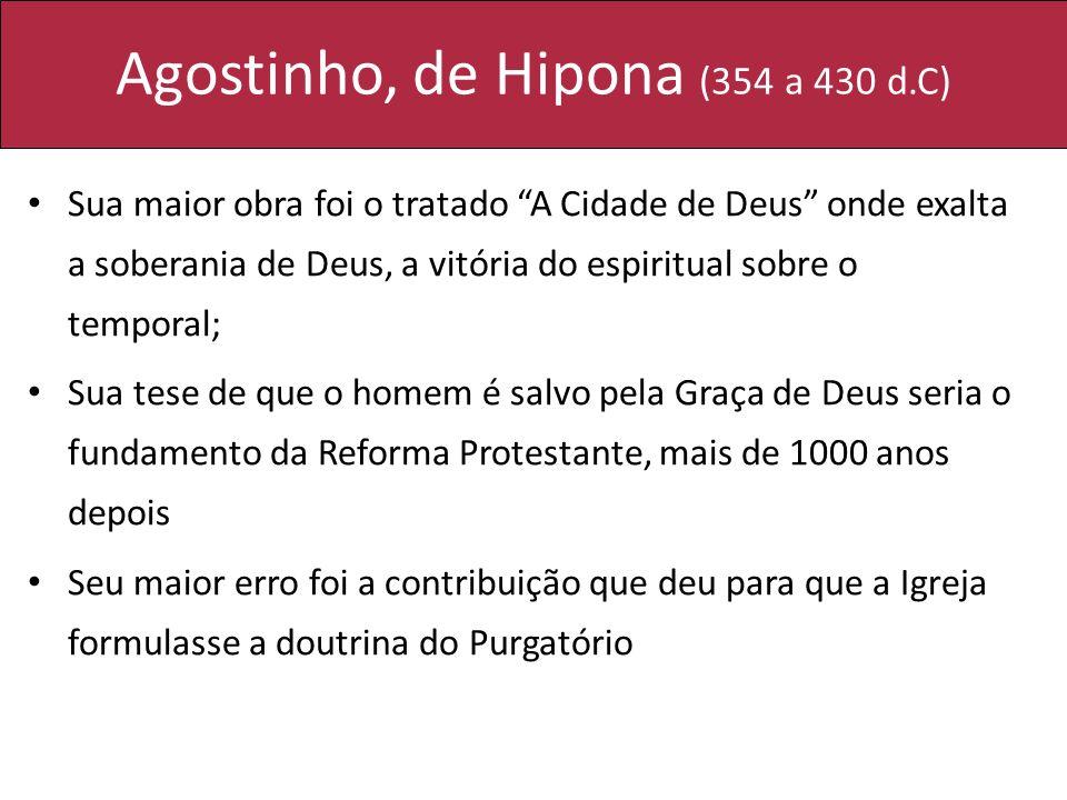 Agostinho, de Hipona (354 a 430 d.C) Sua maior obra foi o tratado A Cidade de Deus onde exalta a soberania de Deus, a vitória do espiritual sobre o te