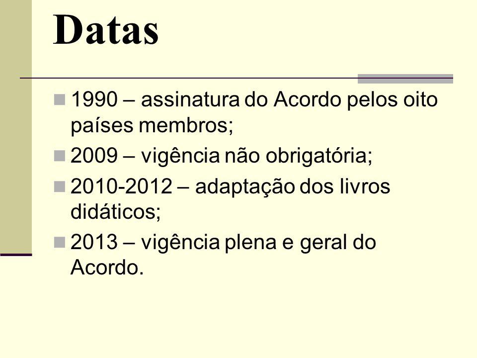 Datas 1990 – assinatura do Acordo pelos oito países membros; 2009 – vigência não obrigatória; 2010-2012 – adaptação dos livros didáticos; 2013 – vigên