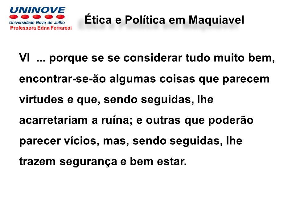 Professora Edna Ferraresi Ética e Política em Maquiavel VI... porque se se considerar tudo muito bem, encontrar-se-ão algumas coisas que parecem virtu