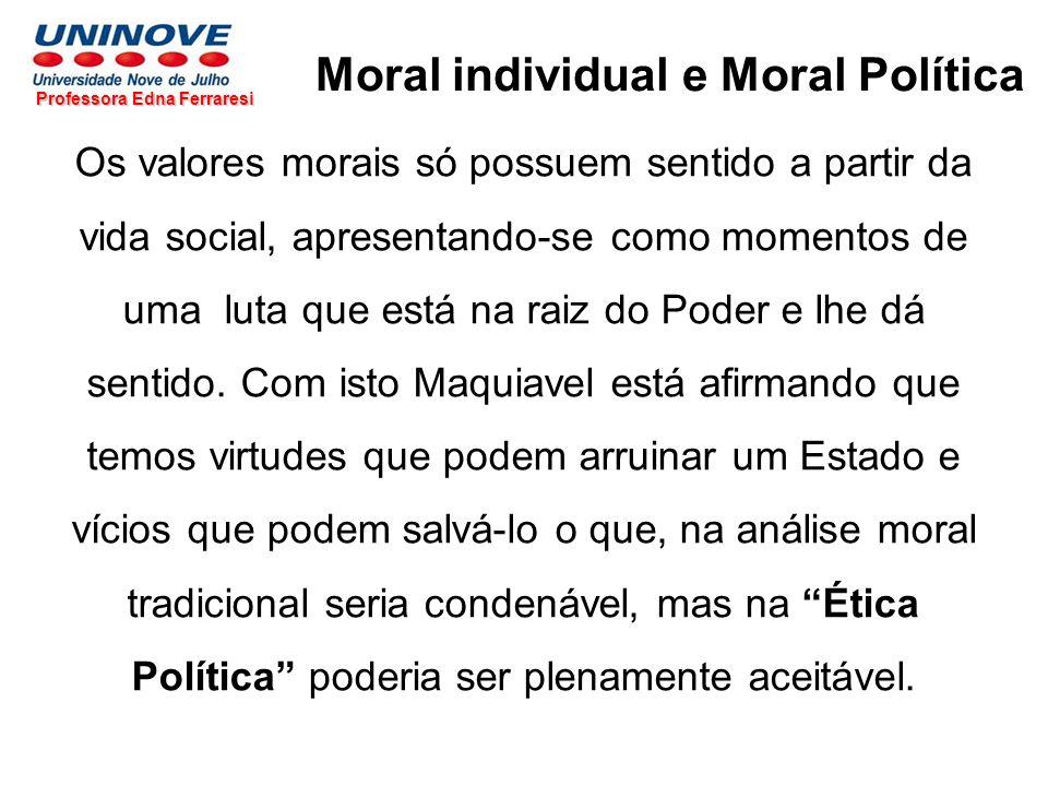 Moral individual e Moral Política Professora Edna Ferraresi Os valores morais só possuem sentido a partir da vida social, apresentando-se como momento