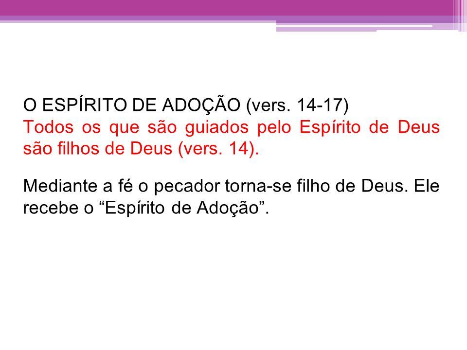 O ESPÍRITO DE ADOÇÃO (vers. 14-17) Todos os que são guiados pelo Espírito de Deus são filhos de Deus (vers. 14). Mediante a fé o pecador torna-se filh