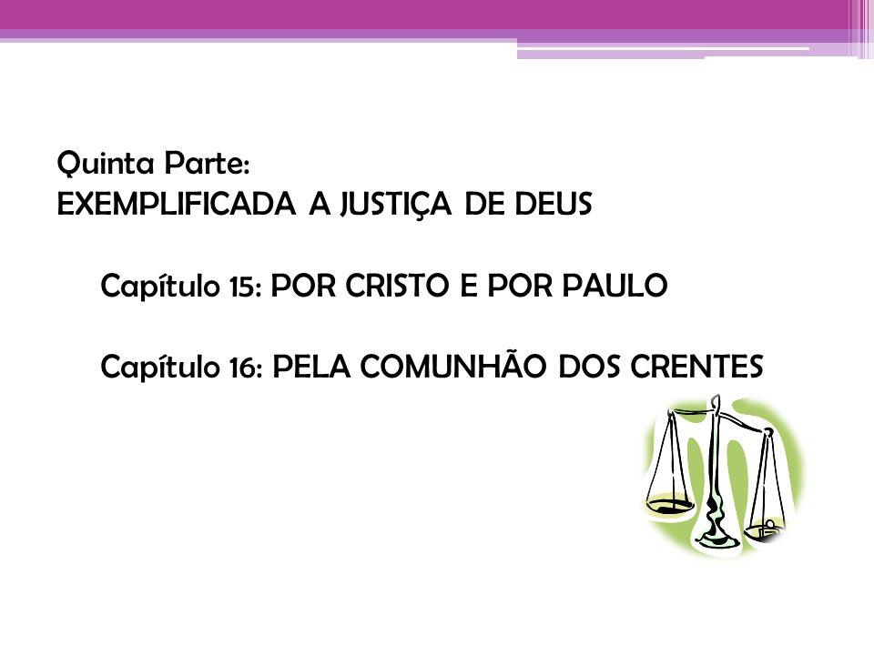 Quinta Parte: EXEMPLIFICADA A JUSTIÇA DE DEUS Capítulo 15: POR CRISTO E POR PAULO Capítulo 16: PELA COMUNHÃO DOS CRENTES