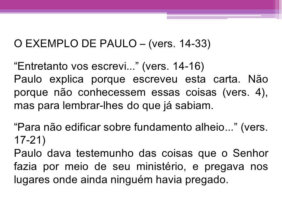 O EXEMPLO DE PAULO – (vers. 14-33) Entretanto vos escrevi... (vers. 14-16) Paulo explica porque escreveu esta carta. Não porque não conhecessem essas