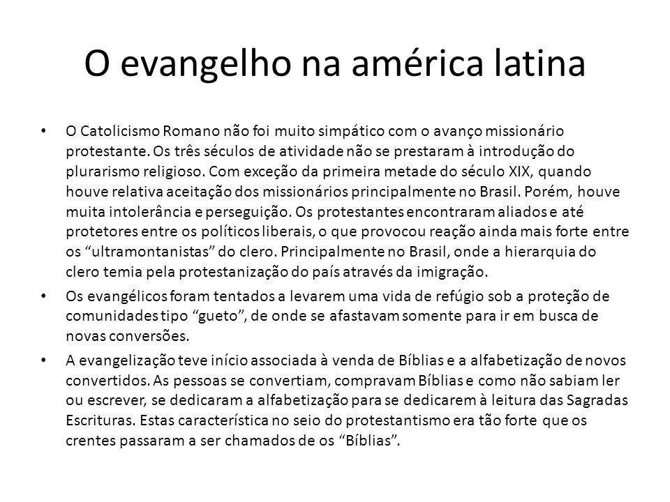 O evangelho na américa latina O Catolicismo Romano não foi muito simpático com o avanço missionário protestante. Os três séculos de atividade não se p