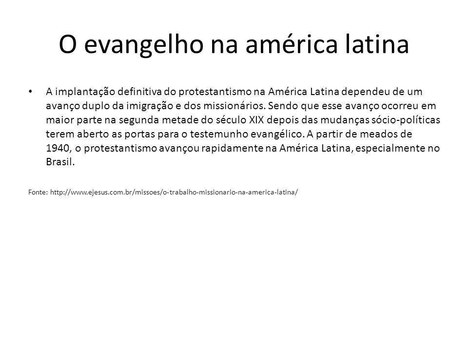 O evangelho na américa latina A implantação definitiva do protestantismo na América Latina dependeu de um avanço duplo da imigração e dos missionários