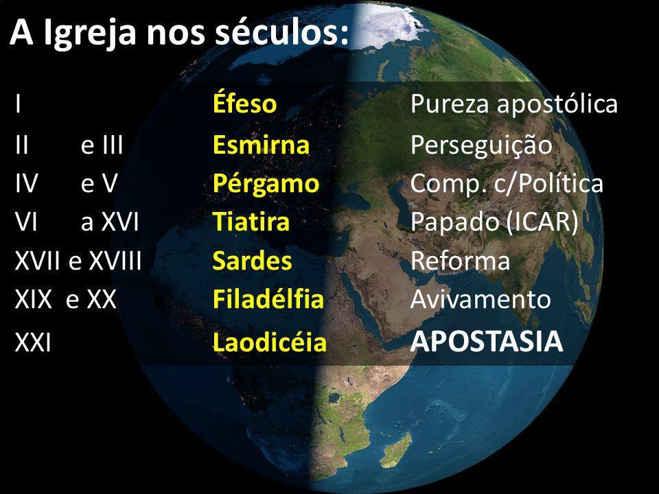 I Éfeso Pureza apostólica II e III Esmirna Perseguição IV e V PérgamoComp. c/Política VI a XVI Tiatira Papado (ICAR) XVII e XVIII Sardes Reforma XIX e