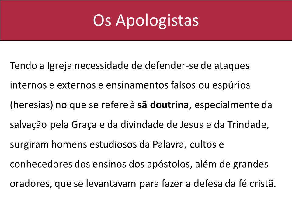 Os Apologistas Tendo a Igreja necessidade de defender-se de ataques internos e externos e ensinamentos falsos ou espúrios (heresias) no que se refere