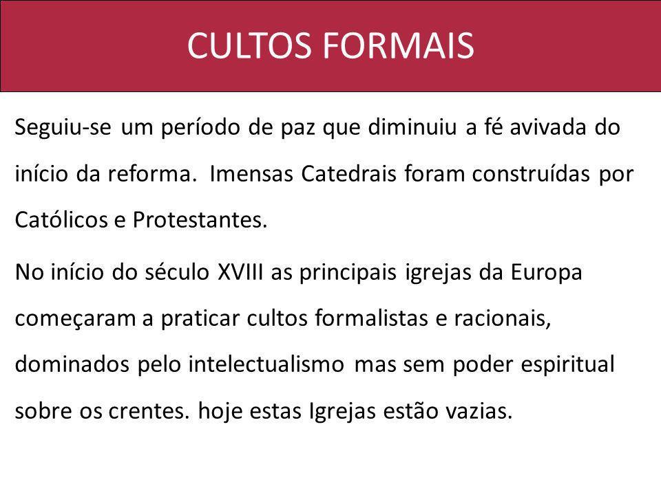 CULTOS FORMAIS Seguiu-se um período de paz que diminuiu a fé avivada do início da reforma. Imensas Catedrais foram construídas por Católicos e Protest