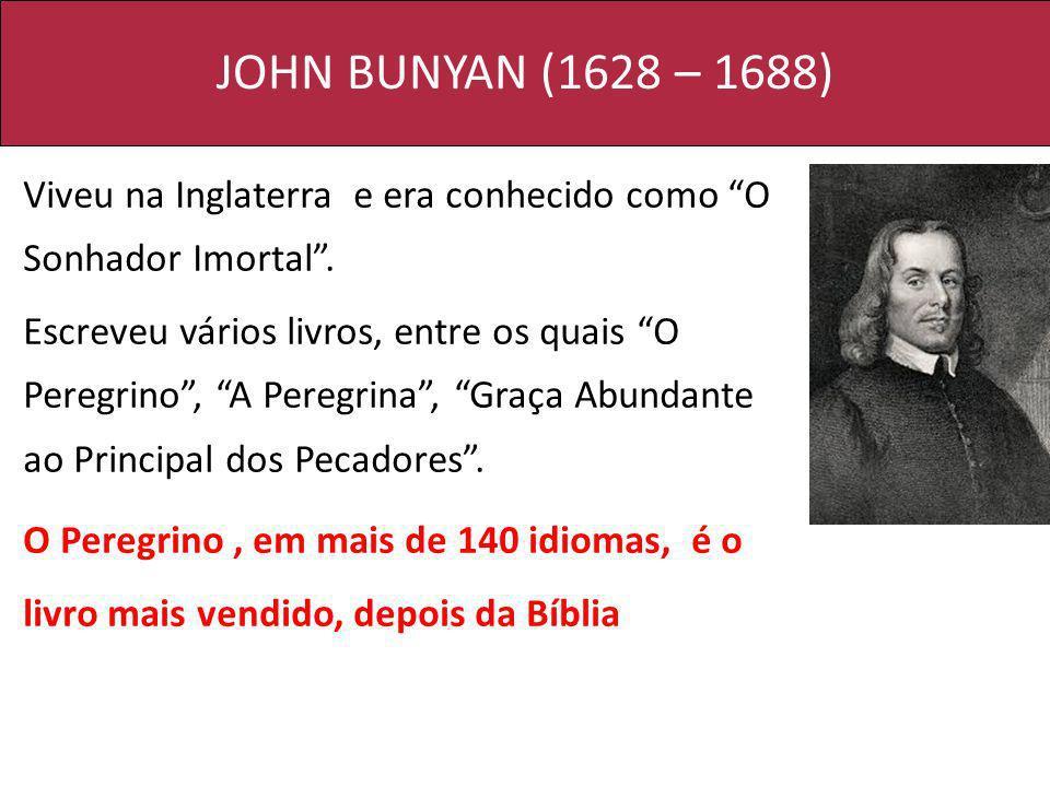 JOHN BUNYAN (1628 – 1688) Viveu na Inglaterra e era conhecido como O Sonhador Imortal. Escreveu vários livros, entre os quais O Peregrino, A Peregrina