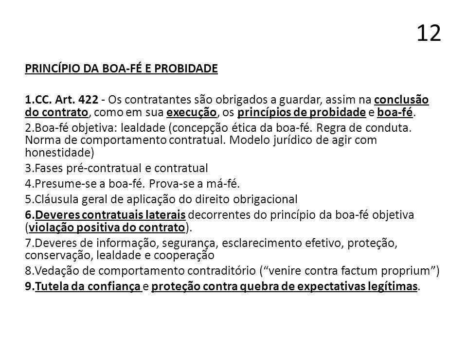 12 PRINCÍPIO DA BOA-FÉ E PROBIDADE 1.CC. Art. 422 - Os contratantes são obrigados a guardar, assim na conclusão do contrato, como em sua execução, os