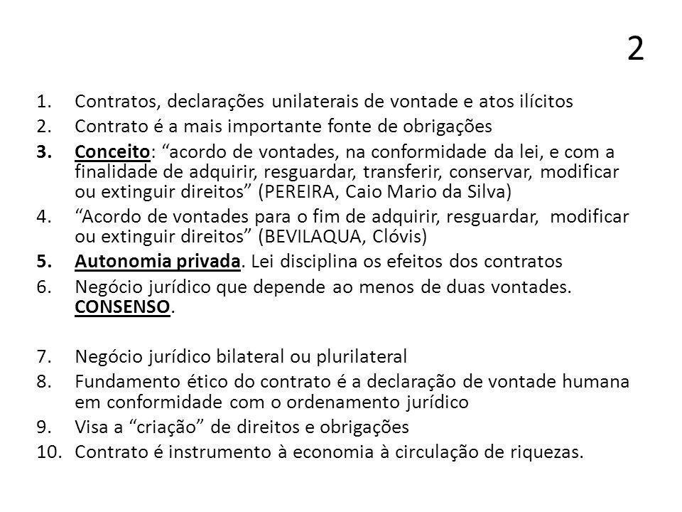 2 1.Contratos, declarações unilaterais de vontade e atos ilícitos 2.Contrato é a mais importante fonte de obrigações 3.Conceito: acordo de vontades, n