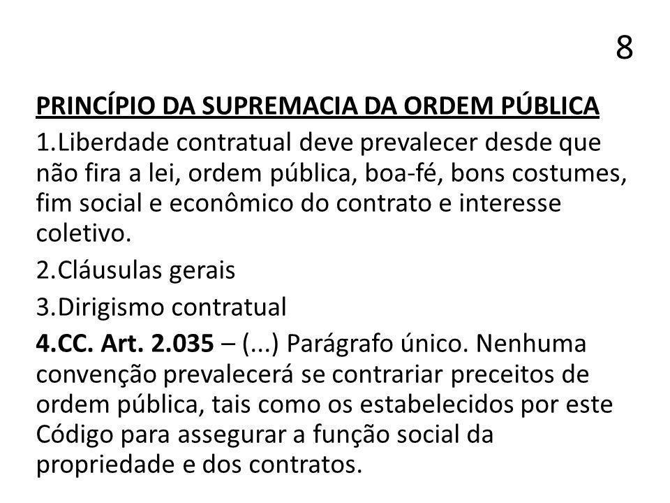 8 PRINCÍPIO DA SUPREMACIA DA ORDEM PÚBLICA 1.Liberdade contratual deve prevalecer desde que não fira a lei, ordem pública, boa-fé, bons costumes, fim