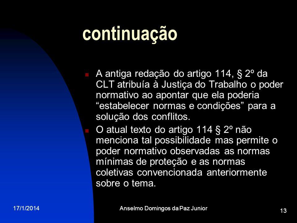 17/1/2014Anselmo Domingos da Paz Junior 13 continuação A antiga redação do artigo 114, § 2º da CLT atribuía à Justiça do Trabalho o poder normativo ao