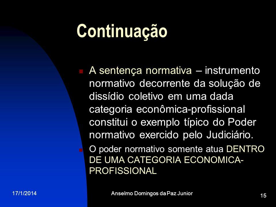 17/1/2014Anselmo Domingos da Paz Junior 15 Continuação A sentença normativa – instrumento normativo decorrente da solução de dissídio coletivo em uma