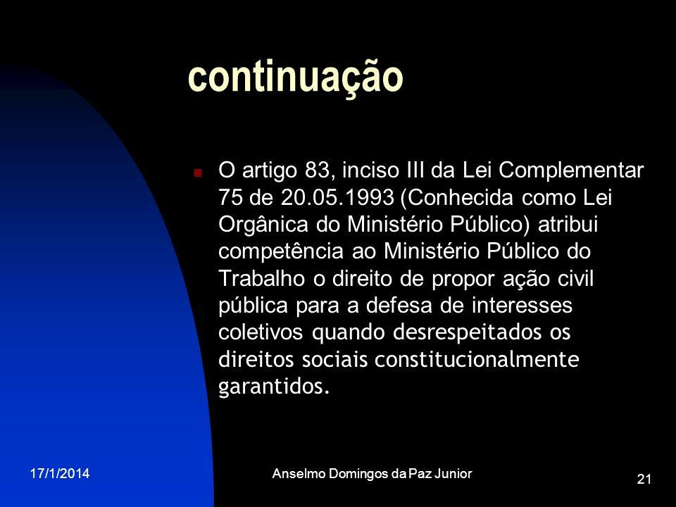 17/1/2014Anselmo Domingos da Paz Junior 21 continuação O artigo 83, inciso III da Lei Complementar 75 de 20.05.1993 (Conhecida como Lei Orgânica do Mi