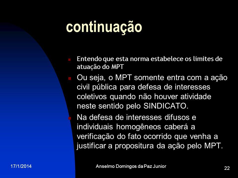 17/1/2014Anselmo Domingos da Paz Junior 22 continuação Entendo que esta norma estabelece os limites de atuação do MPT Ou seja, o MPT somente entra com
