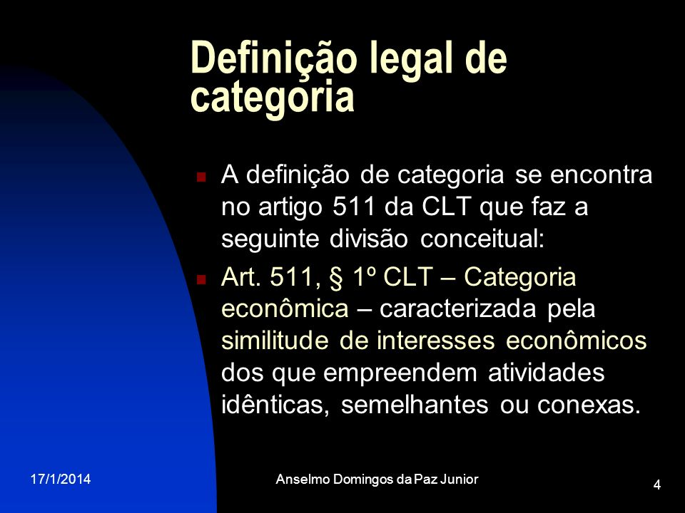 17/1/2014Anselmo Domingos da Paz Junior 4 Definição legal de categoria A definição de categoria se encontra no artigo 511 da CLT que faz a seguinte di