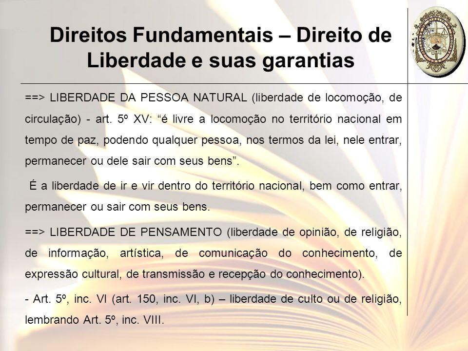 Direitos Fundamentais – Direito de Liberdade e suas garantias ==> LIBERDADE DA PESSOA NATURAL (liberdade de locomoção, de circulação) - art. 5º XV: é