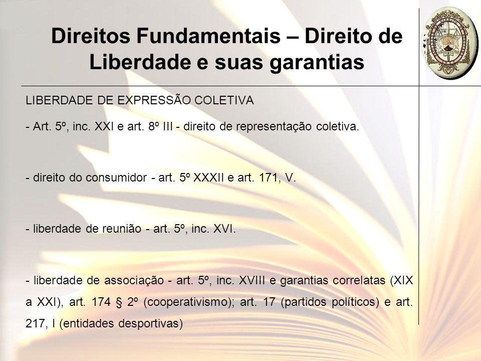 Direitos Fundamentais – Direito de Liberdade e suas garantias LIBERDADE DE EXPRESSÃO COLETIVA - Art. 5º, inc. XXI e art. 8º III - direito de represent