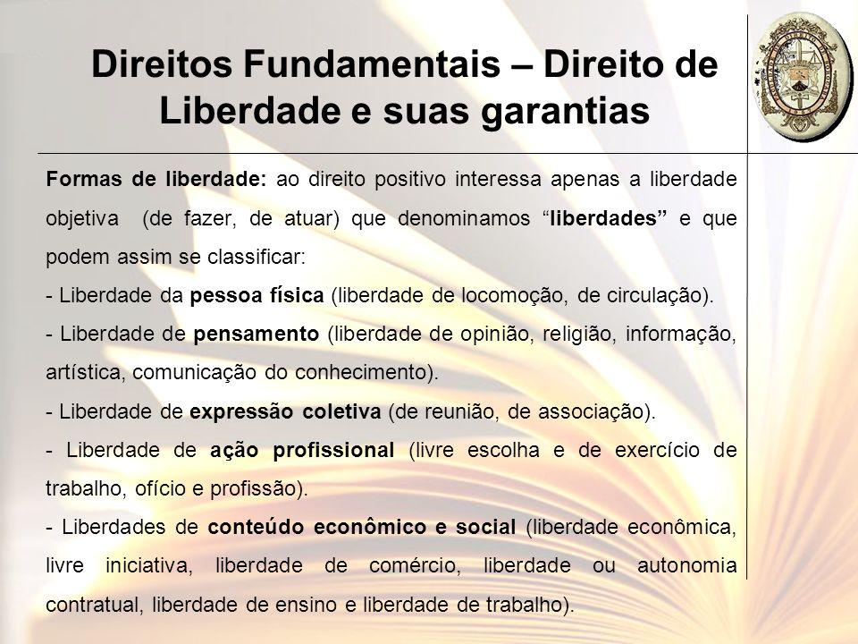 Direitos Fundamentais – Direito de Liberdade e suas garantias Formas de liberdade: ao direito positivo interessa apenas a liberdade objetiva (de fazer