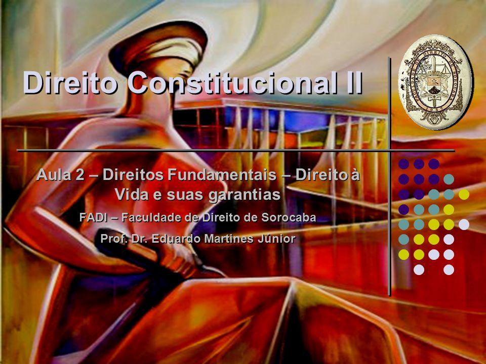 Direito Constitucional II Aula 2 – Direitos Fundamentais – Direito à Vida e suas garantias FADI – Faculdade de Direito de Sorocaba Prof. Dr. Eduardo M