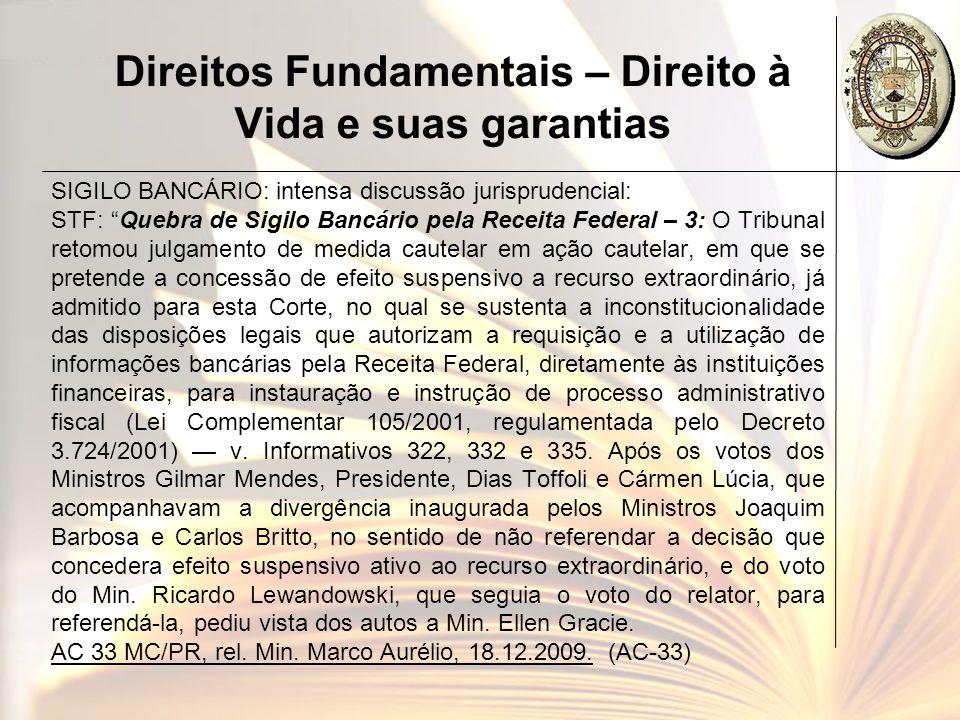 Direitos Fundamentais – Direito à Vida e suas garantias SIGILO BANCÁRIO: intensa discussão jurisprudencial: STF: Quebra de Sigilo Bancário pela Receit