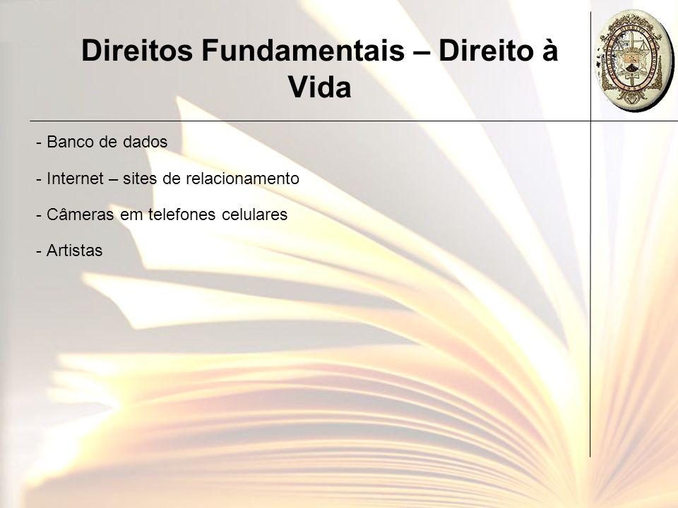 Direitos Fundamentais – Direito à Vida - Banco de dados - Internet – sites de relacionamento - Câmeras em telefones celulares - Artistas