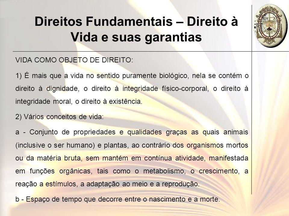 Direitos Fundamentais – Direito à Vida e suas garantias Plano de estudos - DIREITO À VIDA estudado de forma mais ampla: - Direito à existência.