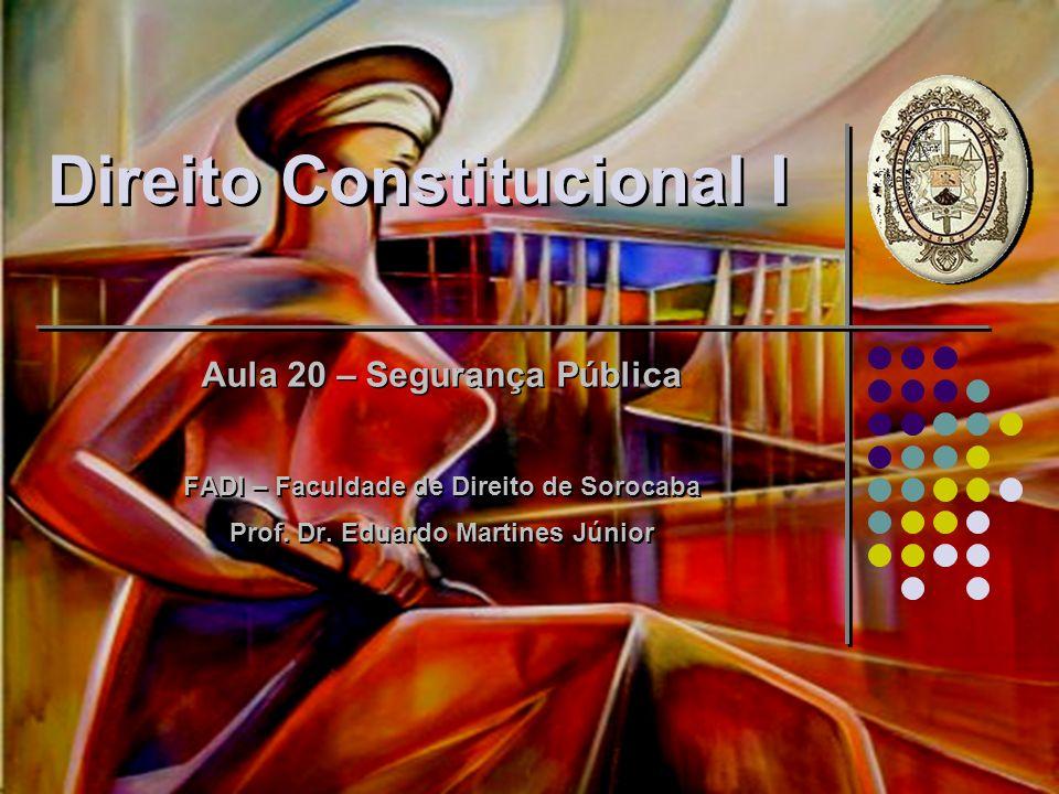 Direito Constitucional I Aula 20 – Segurança Pública FADI – Faculdade de Direito de Sorocaba Prof. Dr. Eduardo Martines Júnior Aula 20 – Segurança Púb