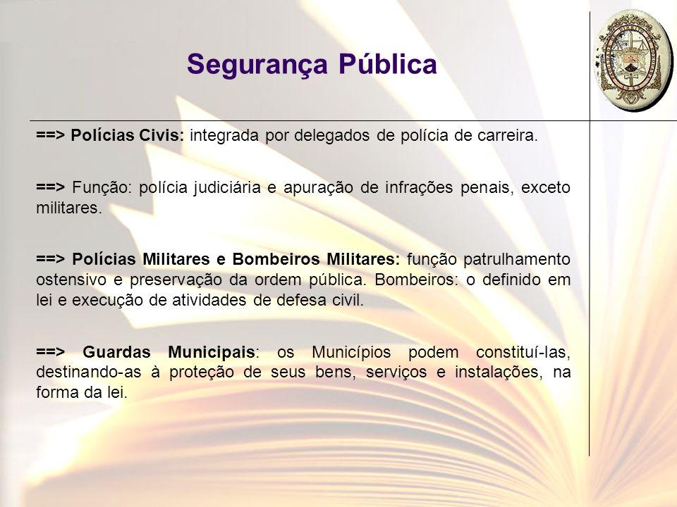 Segurança Pública ==> Polícias Civis: integrada por delegados de polícia de carreira. ==> Função: polícia judiciária e apuração de infrações penais, e