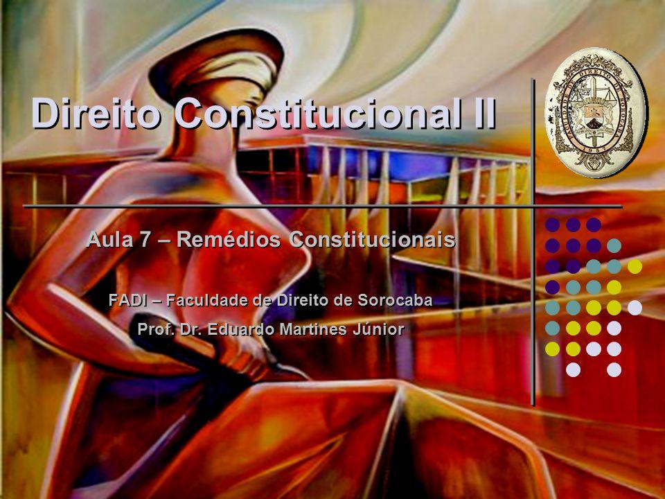Direito Constitucional II Aula 7 – Remédios Constitucionais FADI – Faculdade de Direito de Sorocaba Prof. Dr. Eduardo Martines Júnior Aula 7 – Remédio