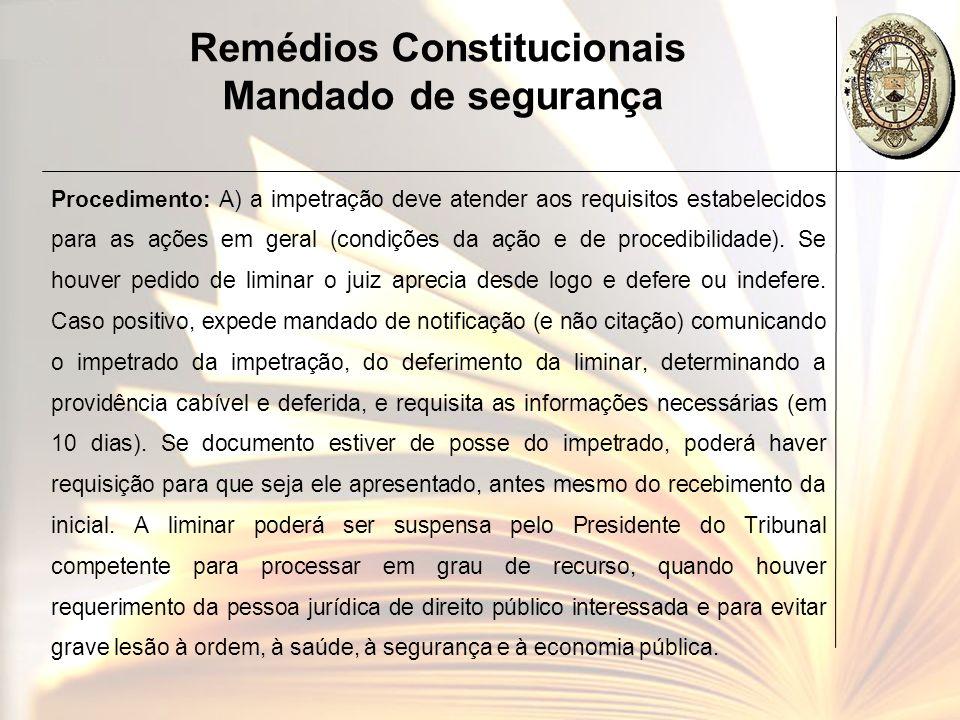 Remédios Constitucionais Mandado de segurança Procedimento: A) a impetração deve atender aos requisitos estabelecidos para as ações em geral (condiçõe