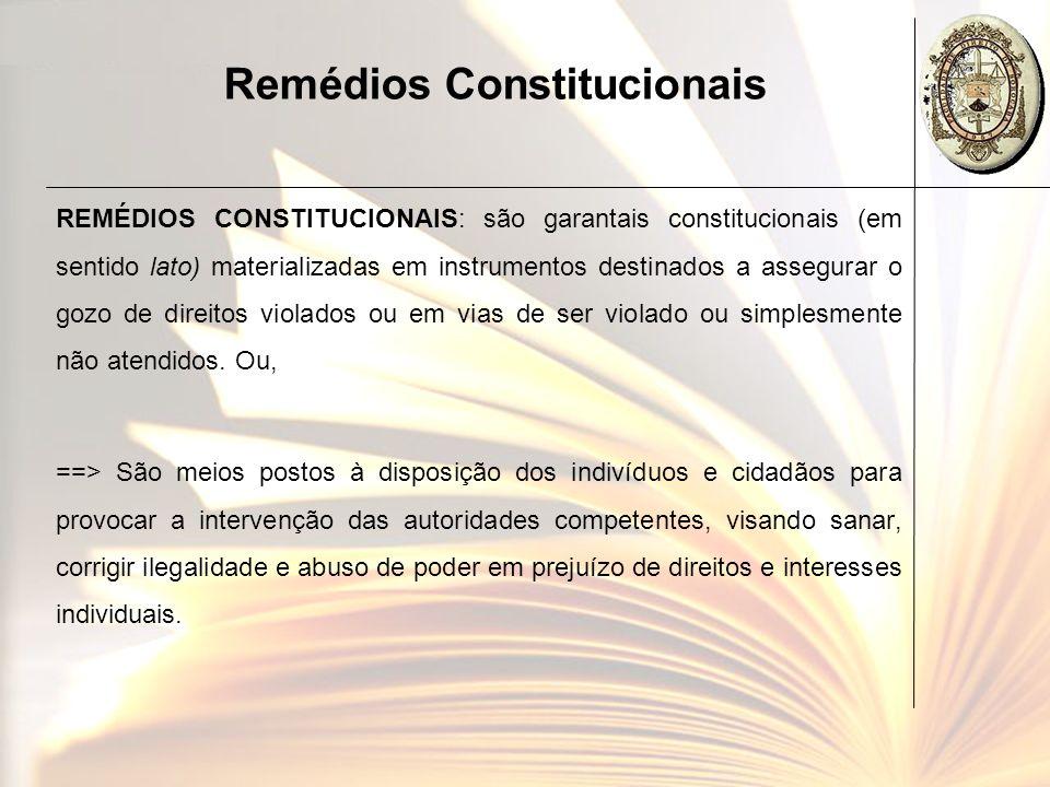 Remédios Constitucionais REMÉDIOS CONSTITUCIONAIS: são garantais constitucionais (em sentido lato) materializadas em instrumentos destinados a assegur