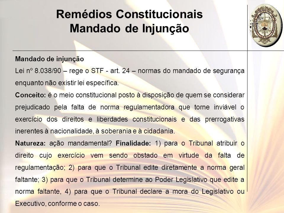 Remédios Constitucionais Mandado de Injunção Mandado de injunção Lei nº 8.038/90 – rege o STF - art. 24 – normas do mandado de segurança enquanto não