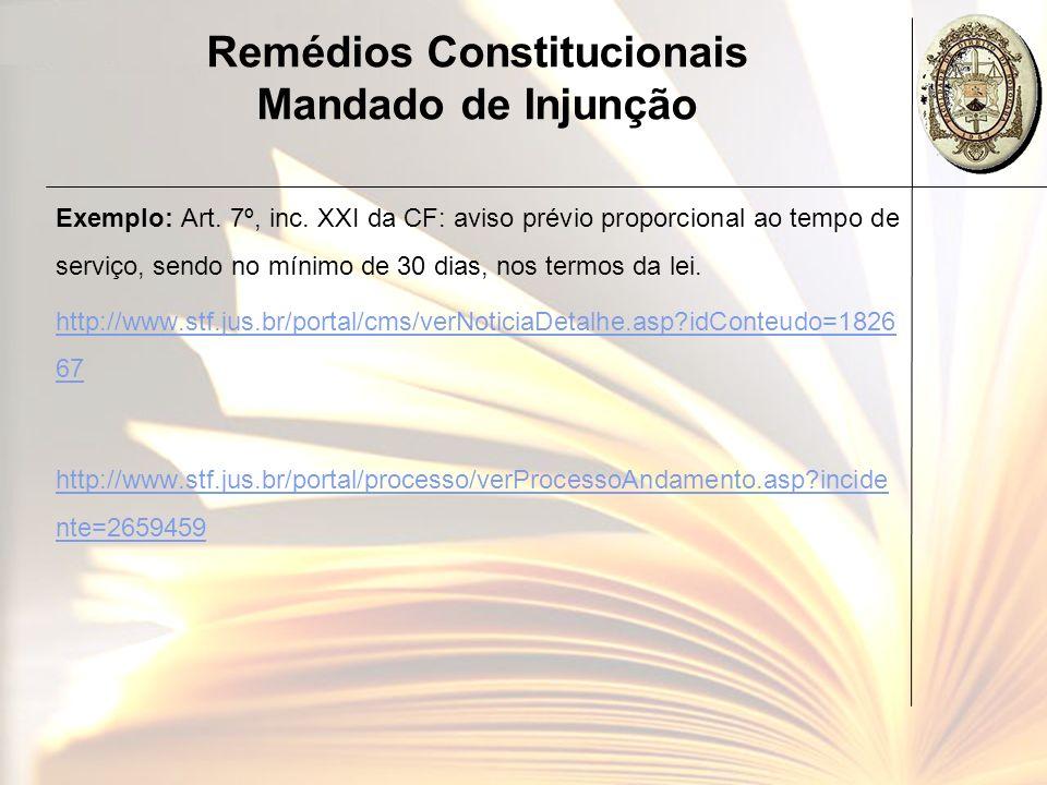 Remédios Constitucionais Mandado de Injunção Exemplo: Art. 7º, inc. XXI da CF: aviso prévio proporcional ao tempo de serviço, sendo no mínimo de 30 di